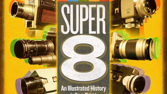 Super 8: An Illustrated History (Danny Plotnick)